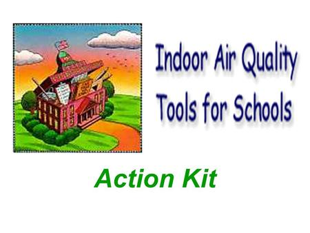 Action Kit. IAQ Basics IAQ Management Plan Resolving IAQ Problems Appendices - - - -