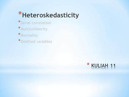 * Heteroskedasticity * Serial correlation * Multicollinerity * Normality * Omitted variables.