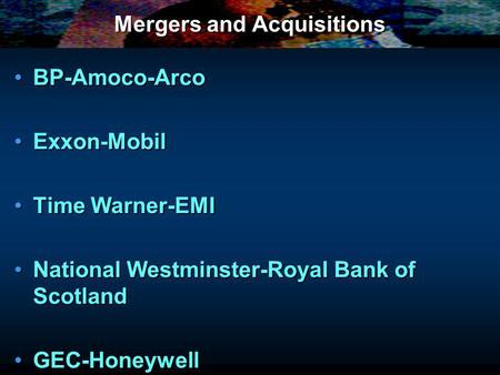Mergers and Acquisitions BP-Amoco-ArcoBP-Amoco-Arco Exxon-MobilExxon-Mobil Time Warner-EMITime Warner-EMI National Westminster-Royal Bank of ScotlandNational.