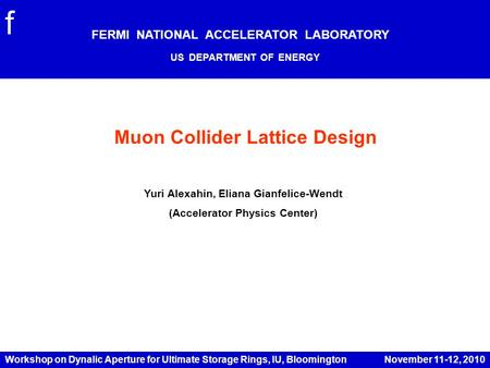 Muon Collider Lattice Design FERMI NATIONAL ACCELERATOR LABORATORY US DEPARTMENT OF ENERGY f Yuri Alexahin, Eliana Gianfelice-Wendt (Accelerator Physics.