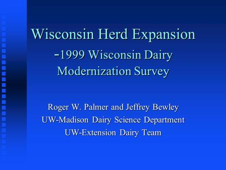 Wisconsin Herd Expansion - 1999 Wisconsin Dairy Modernization Survey Roger W. Palmer and Jeffrey Bewley UW-Madison Dairy Science Department UW-Extension.
