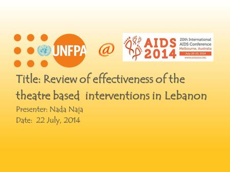 Title: Review of effectiveness of the theatre based interventions in Lebanon Presenter: Nada Naja Date: 22 July, 2014.
