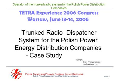 Polskie Towarzystwo Przesyłu i Rozdziału Energii Elektrycznej Polish Power Transsmision and Distribution Association strona 1 Operator of the trunked radio.