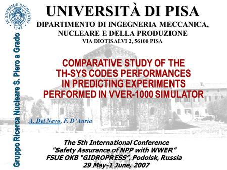 "The 5th International Conference Safety Assurance of NPP with WWER"" FSUE OKB ""GIDROPRESS"", Podolsk, Russia 29 May-1 June, 2007 UNIVERSITÀ DI PISA DIPARTIMENTO."