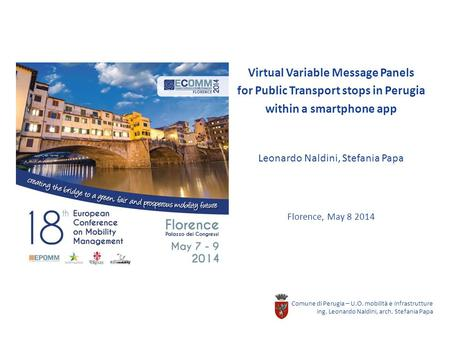 Virtual Variable Message Panels for Public Transport stops in Perugia within a smartphone app Leonardo Naldini, Stefania Papa Florence, May 8 2014 Comune.