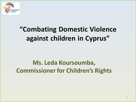 """Combating Domestic Violence against children in Cyprus"" Ms. Leda Koursoumba, Commissioner for Children's Rights 1."