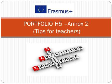 "PORTFOLIO H5 –Annex 2 (Tips for teachers). Tips 1. Please inform the group about tasks to Annex 2 portfolio H5 ("" My potential: generally about me"") and."