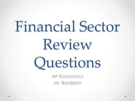 Financial Sector Review Questions AP Economics Mr. Bordelon.