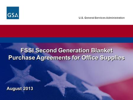 U.S. General Services Administration August 2013 FSSI Second Generation Blanket Purchase Agreements for Office Supplies.