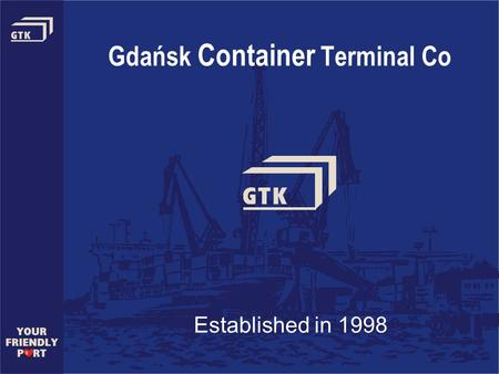 Gdańsk Container Terminal Co Established in 1998.