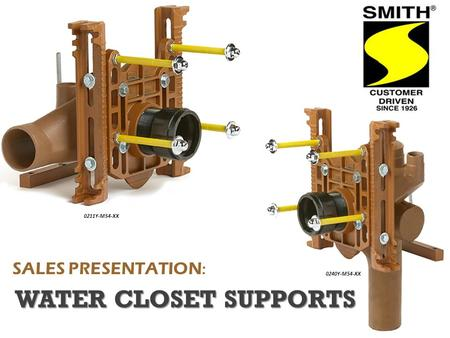 SALES PRESENTATION : WATER CLOSET SUPPORTS 0211Y-M54-XX 0240Y-M54-XX.