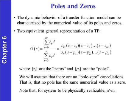 Poles and Zeros Chapter 6 The dynamic behavior of a transfer function model can be characterized by the numerical value of its poles and zeros. Two equivalent.