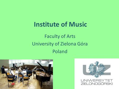 Institute of Music Faculty of Arts University of Zielona Góra Poland.