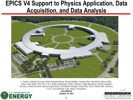 1 BROOKHAVEN SCIENCE ASSOCIATES EPICS V4 Support to Physics Application, Data Acquisition, and Data Analysis L. Dalesio, Gabriele Carcassi, Martin Richard.