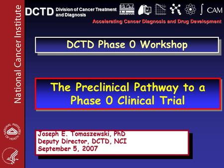 The Preclinical Pathway to a Phase 0 Clinical Trial Accelerating Cancer Diagnosis and Drug Development DCTD Division of Cancer Treatment and Diagnosis.
