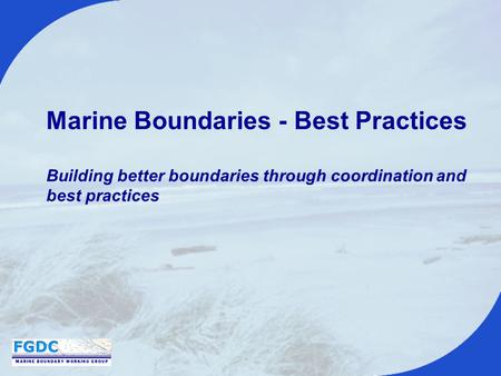 Marine Boundaries - Best Practices Building better boundaries through coordination and best practices.