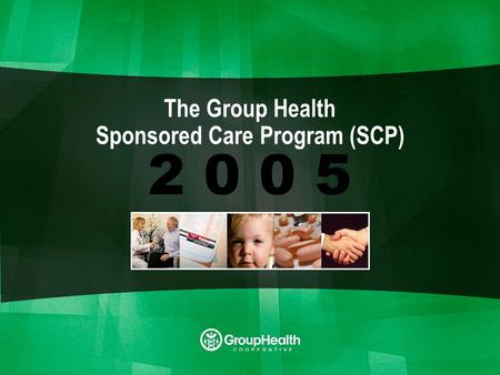 GHC Sponsored Care Program 2 0 0 5 The Group Health Sponsored Care Program (SCP)