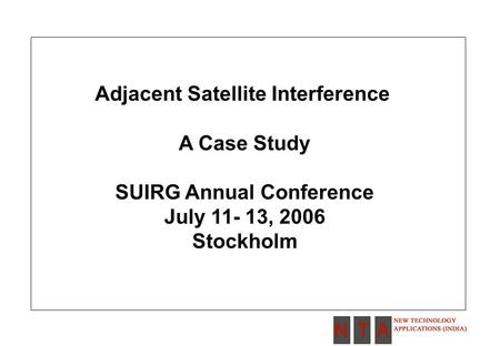 Adjacent Satellite Interference A Case Study SUIRG Annual Conference July 11- 13, 2006 Stockholm.