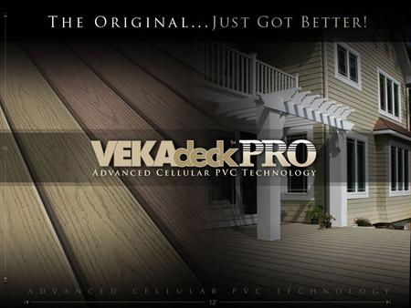 What is VEKAdeckTM PRO? Homeowners, architects and builders are all seeking an attractive, high performance low maintenance deck product. Recognizing the.
