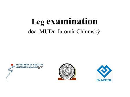 Doc. MUDr. Jaromír Chlumský Leg examination. Ankle Brachial Index ABI: highly specific for leg artery stenosis > 50%, highly sensitive (95 %), takes.