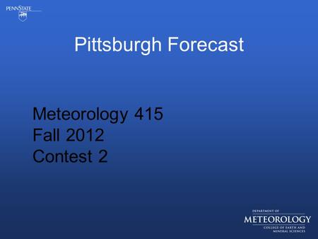 Pittsburgh Forecast Meteorology 415 Fall 2012 Contest 2.