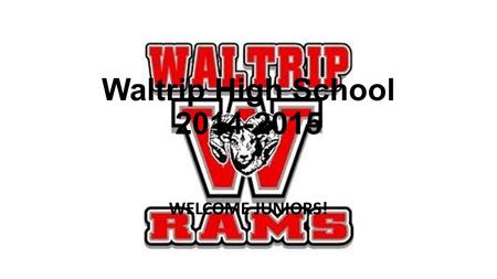 Waltrip High School 2014-2015 WELCOME JUNIORS!. ATTENDANC E BE HERE ON TIME Follow the school attendance policy (please see Student Handbook) TARDIES: