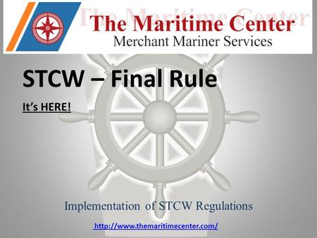 STCW – Final Rule It's HERE! Implementation of STCW Regulations