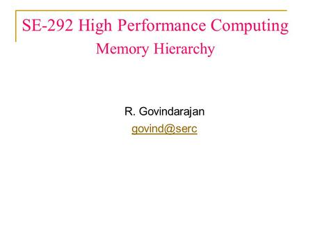 SE-292 High Performance Computing Memory Hierarchy R. Govindarajan