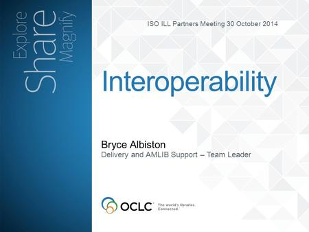 ISO ILL Partners Meeting 30 October 2014 Bryce Albiston Interoperability Delivery and AMLIB Support – Team Leader.