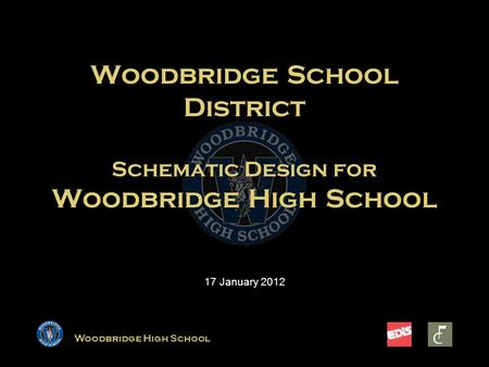 Woodbridge High School Woodbridge School District Schematic Design for Woodbridge High School 17 January 2012.