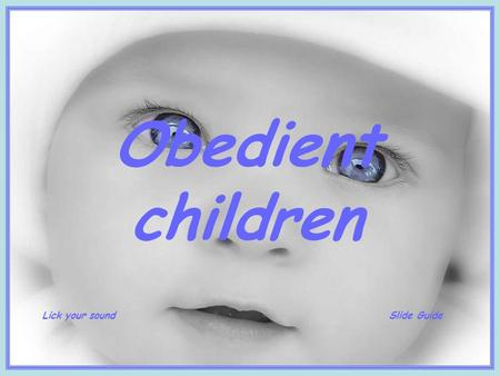 Obedient children Lick your soundSlide Guide And then Frustrated by not having control over her son, who has taken you from the often serious? Your child.