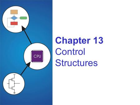 Chapter 13 Control Structures. Copyright © The McGraw-Hill Companies, Inc. Permission required for reproduction or display. 13-2 Control Structures Conditional.
