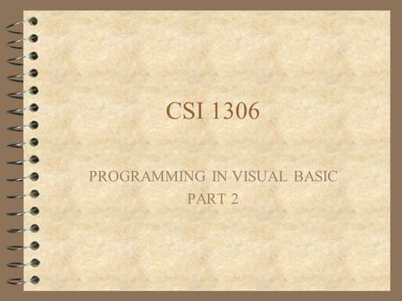 CSI 1306 PROGRAMMING IN VISUAL BASIC PART 2. Part 2  1. Strings  2. Translating Conditional Branch Instructions  3. Translation Set 2  4. Debugging.