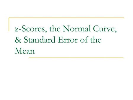 Z-Scores, the Normal Curve, & Standard Error of the Mean.