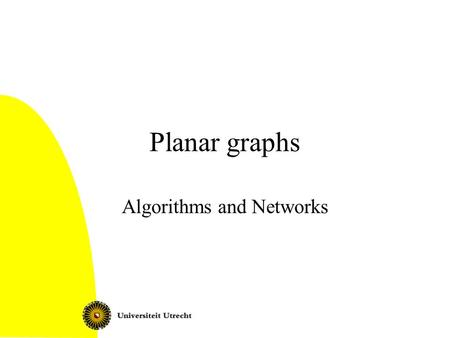 Planar graphs Algorithms and Networks. Planar graphs2 Can be drawn on the plane without crossings Plane graph: planar graph, given together with an embedding.