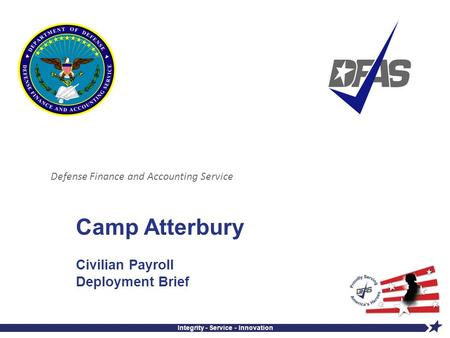 Defense Finance and Accounting Service Integrity - Service - Innovation Camp Atterbury Civilian Payroll Deployment Brief.