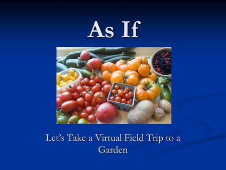 As If Let's Take a Virtual Field Trip to a Garden.