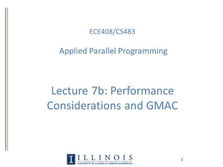 1 ECE408/CS483 Applied Parallel Programming Lecture 7b: Performance Considerations and GMAC.