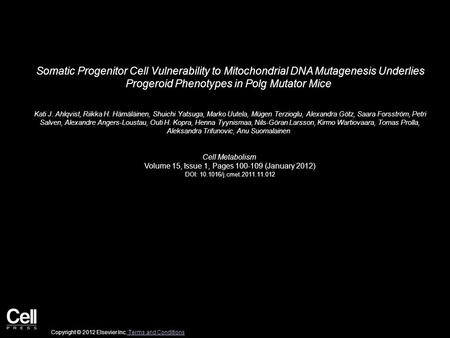 Somatic Progenitor Cell Vulnerability to Mitochondrial DNA Mutagenesis Underlies Progeroid Phenotypes in Polg Mutator Mice Kati J. Ahlqvist, Riikka H.
