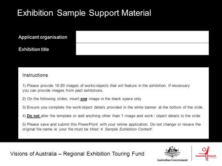 Visions of Australia – Regional Exhibition Touring Fund Applicant organisation Exhibition title Exhibition Sample Support Material Instructions 1) Please.