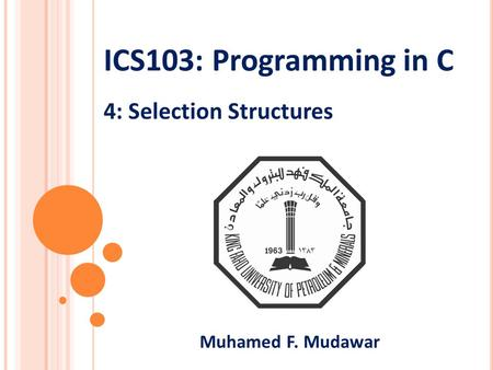 ICS103: Programming in C 4: Selection Structures Muhamed F. Mudawar.