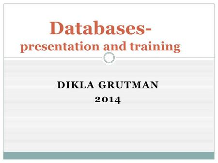 DIKLA GRUTMAN 2014 Databases- presentation and training.