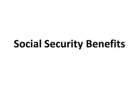 Social Security Benefits. Supplemental Security Income $721 Medicaid.