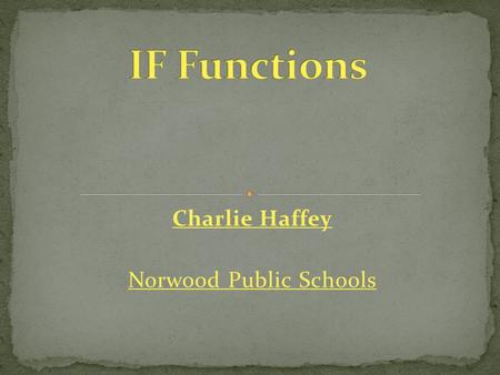 Charlie Haffey Norwood Public Schools For situations that have: Yes or No True of Not True One or the other.