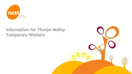 © NEST Corporation 2013 Information for Thorpe Molloy Temporary Workers.