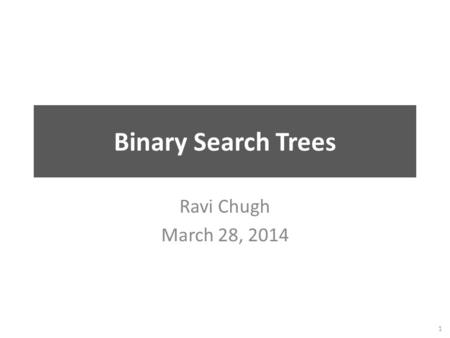 Binary Search Trees Ravi Chugh March 28, 2014 1. Review: Linked Lists Goal: Program that keeps track of friends Problem: Arrays have fixed length Solution:
