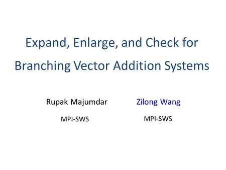 Expand, Enlarge, and Check for Branching Vector Addition Systems Rupak Majumdar Zilong Wang MPI-SWS.