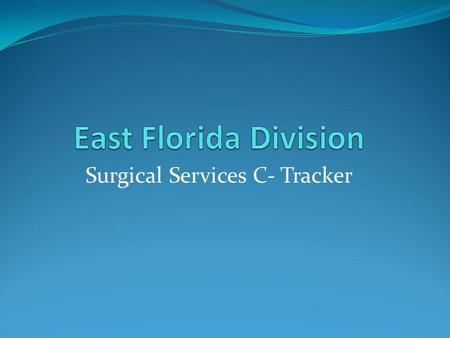 Surgical Services C- Tracker. Surgical Services Tracker Types 1. Waiting Room Tracker 2. Pre-Op Tracker 3. Main OR Tracker 4. Post-Op Tracker.