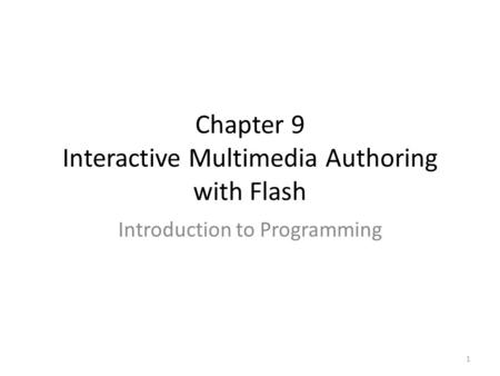 Chapter 9 Interactive Multimedia Authoring with Flash Introduction to Programming 1.