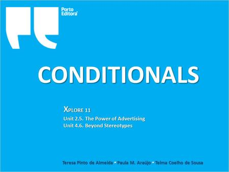 CONDITIONALS Unit 2.5. The Power of Advertising Unit 4.6. Beyond Stereotypes Teresa Pinto de Almeida ▪ Paula M. Araújo ▪ Telma Coelho de Sousa X PLORE.